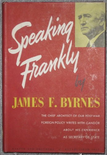 Speaking Frankly. The Chief Architect Of Our Postwar Foreign Policy....as Secre, James F. Byrnes