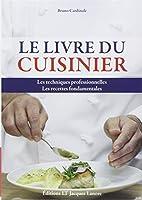 Livre du cuisinier : Les techniques professionnelles - Les recettes fondamentales