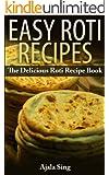 Easy Roti Recipes: The Delicious Roti Recipe Cookbook