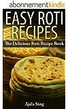 Easy Roti Recipes: The Delicious Roti Recipe Cookbook (English Edition)
