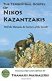 Nikos Kazantzakis The Terrestrial Gospel of Nikos Kazantzakis (Revised edition): Will the Humans Be Saviors of the Earth?