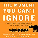 The Moment You Can't Ignore: When Big Trouble Leads to a Great Future Audiobook by Malachi O'Connor, Barry Dornfeld Narrated by Steven Menasche