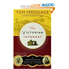 The Victorian Internet: The Remarkable Story of the Telegraph and the Nineteenth Century's On-line Pioneers by Tom Standage