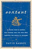 img - for Sextant: A Young Man's Daring Sea Voyage and the Men Who Mapped the World's Oceans book / textbook / text book