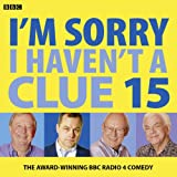 BBC I'm Sorry I Haven't A Clue: Volume 15 (Audio Go)