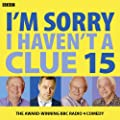 I'm Sorry I Haven't a Clue: Volume 15 (Audio Go)