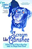 Scream Like Banshee: 29 Days of Tips and Tales to Keep Your Sanity as a Doggie Foster Parent