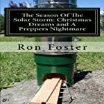 The Season of the Solar Storm: Christmas Dreams and a Prepper's Nightmare: Book 3 of the Prepper Saga | Ron Foster