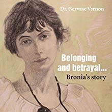 Belonging and Betrayal: Bronia's Story Audiobook by Dr. Gervase Vernon Narrated by Hilarie Mukavitz