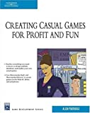 Creating Casual Games for Profit & Fun (Charles River Media Game Development)
