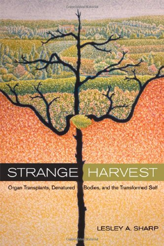 Strange Harvest: Organ Transplants, Denatured Bodies, and...