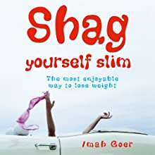 Shag Yourself Slim: The Most Enjoyable Way to Lose Weight (       UNABRIDGED) by Imah Goer Narrated by David Ryder