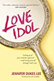 Love Idol: Letting Go of Your Need for Approval--and Seeing Yourself through God's Eyes (English Edition)