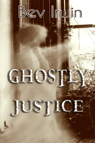 Book: Ghostly Justice by Bev Irwin