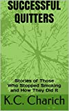 Successful Quitters: Stories of Those Who Stopped Smoking and How They Did It