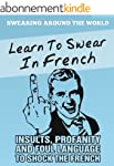 Learn to Swear in French: Insults, Pr...