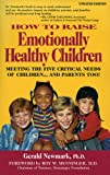 How To Raise Emotionally Healthy Children: Meeting The Five Critical Needs of Children...And Parents Too! Updated Edition