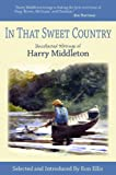 img - for In That Sweet Country: Uncollected Writings of Harry Middleton book / textbook / text book