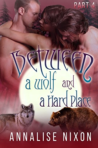 Between a Wolf and a Hard Place Part 4: (BBW Shifter Menage) PDF