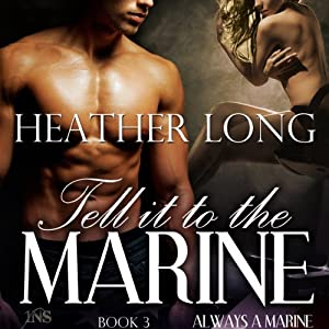 Tell It to the Marine: 1 Night Stand Series: Always a Marine, Book 3 | [Heather Long]