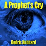 A Prophet's Cry: Understanding Your Life as a Prophet | Dedric Hubbard
