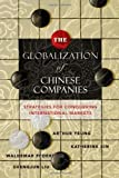 img - for The Globalization of Chinese Companies: Strategies for Conquering International Markets by Arthur Yeung (May 17 2011) book / textbook / text book