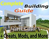 Minecraft Complete Building Guide + Cheats, Mods, and More!