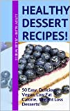 Healthy Dessert Recipes!: 50 Easy, Delicious Vegan, Low Fat Calorie,  Weight Loss Desserts! (Livin Slim)