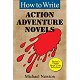 How to Write Action Adventure Novels (Classic Wisdom on Writing Series) ~ Michael Newton