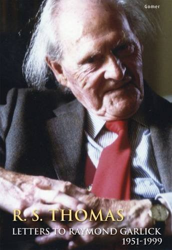 R. S. Thomas: Letters to Raymond Garlick, 1951-1999