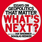 What's Next: Essays on Geopolitics That Matter | Ian Bremmer,Douglas Rediker