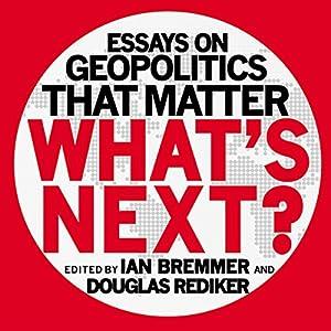 What's Next: Essays on Geopolitics That Matter | [Ian Bremmer, Douglas Rediker]