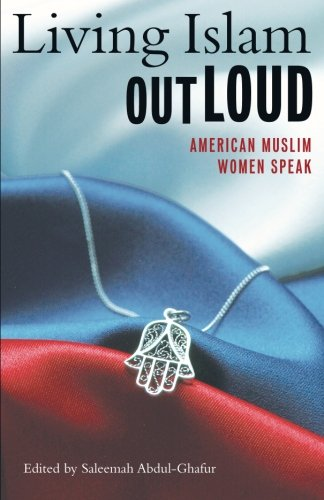 Living Islam Out Loud: American Muslim Women Speak