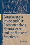 Consciousness Inside and Out: Phenomenology, Neuroscience, and the Nature of Experience (Studies in Brain and Mind)