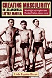 Creating Masculinity in Los Angeles's Little Manila: Working-Class Filipinos and Popular Culture, 1920s-1950s (Popular Cultures, Everyday Lives)