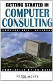 Getting Started in Computer Consulting (0471348139) by Meyer, Peter