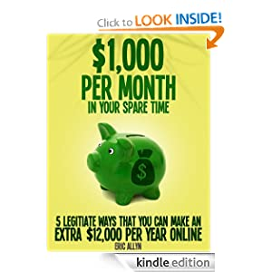 $1,000 Per Month In Your Spare Time - 5 Legitimate Ways That You Can Make an Extra $12,000 Per Year Online