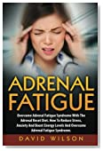 Adrenal Fatigue: Overcome Adrenal Fatigue Syndrome With The Adrenal Reset Diet. How To Reduce Stress, Anxiety And Boost Energy Levels And Overcome Adrenal Fatigue Syndrome