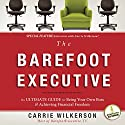 The Barefoot Executive: The Ultimate Guide to Being Your Own Boss and Achieving Financial Freedom (       UNABRIDGED) by Carrie Wilkerson Narrated by Carrie Wilkerson