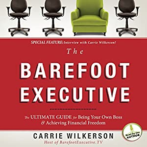 The Barefoot Executive: The Ultimate Guide to Being Your Own Boss and Achieving Financial Freedom | [Carrie Wilkerson]
