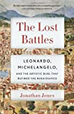 The Lost Battles: Leonardo, Michelangelo and the Artistic Duel That Defined the Renaissance