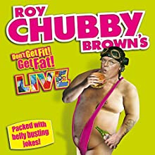 Roy Chubby Brown Live - Don't Get Fit! Get Fat!  by Roy Chubby Brown Narrated by Roy Chubby Brown