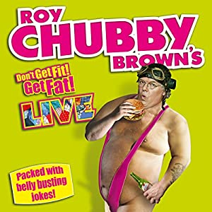 Roy Chubby Brown Live - Don't Get Fit! Get Fat! Performance