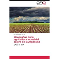 Geografías de la agricultura industrial sojera en la Argentina: ¿Viaje de ida?