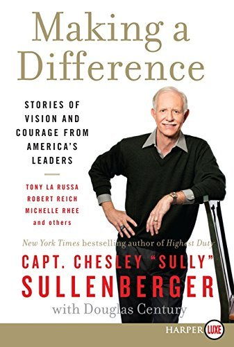 Making a Difference: Stories of Vision and Courage from America's Leaders by Captain Chesley B Sullenberger III (2012-05-29) (Captain America Visions compare prices)