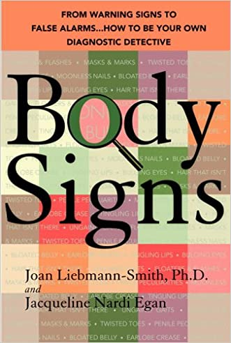 Body Signs: From Warning Signs to False Alarms...How to Be Your Own Diagnostic Detective written by Joan Liebmann-Smith