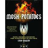 """Mosh Potatoes: Recipes, Anecdotes, and Mayhem from the Heavyweights of Heavy Metalvon """"Steve Seabury"""""""