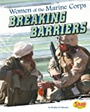 Women of the U.S. Marine Corps: Breaking Barriers (Women in the U.S. Armed Forces)