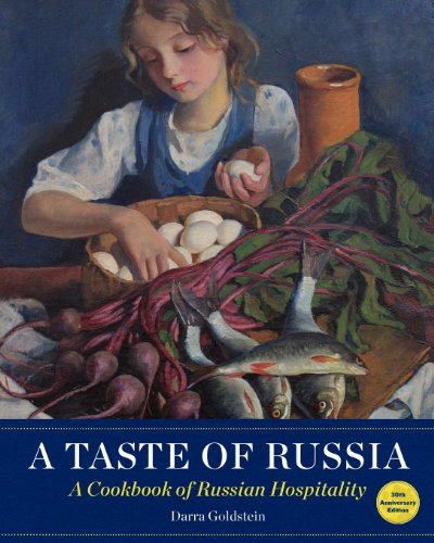 A Taste of Russia: A Cookbook of Russian Hospitality by Darra Goldstein