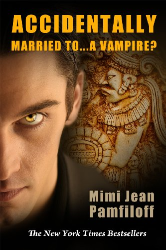 ACCIDENTALLY MARRIED TO...A VAMPIRE? (a Paranormal Romance) (Accidentally Yours) by Mimi Jean Pamfiloff